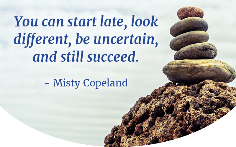 You can start late, look different, be uncertain and still succeed.